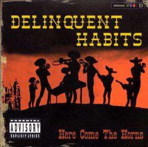 Delinquent Habits - Here Come The Horns (album)